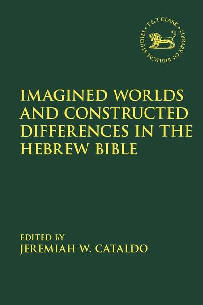 "Jeremiah Cataldo's book ""Imagined Worlds and Constructed Differences in the Hebrew Bible"""